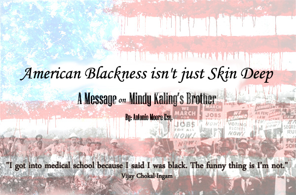 American Blackness Isn T Just Skin Deep A Message On Mindy Kaling S Brother Black Star News