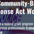 The Community-Based Response Act, creates a new Community-Based Emergency and Non-Emergency Response Grant Program through the D