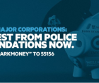 police foundations and the corporate donations and partnerships that enable police violence nationwide.