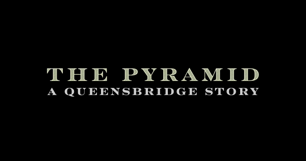 "NEW WEB SERIES ""THE PYRAMID...A QUEENSBRIDGE STORY"""
