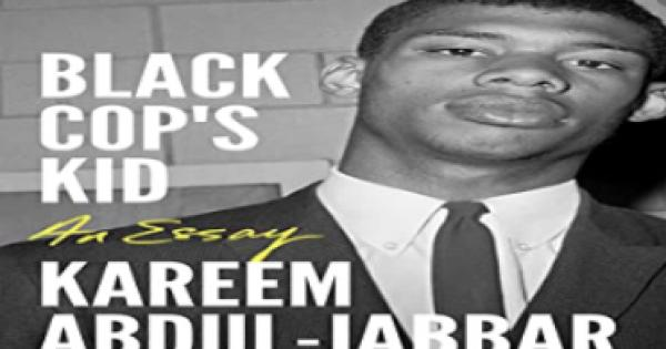 In Kareem Abdul-Jabbar's Black Cop's Kid, readers have an inside account and personal history to an American legend