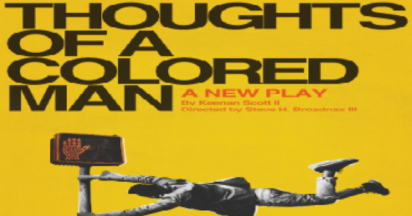 """""""Thoughts of a Colored Man,"""" the new play by Keenan Scott II, directed by Steve H. Broadnax III, will open on Broadway"""