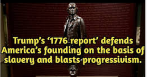 """Trump White House released the report of the presidential """"1776 Commission,"""" which both defends America's founding on the basis"""